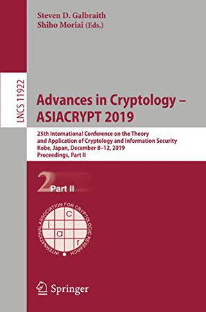 Advances in Cryptology – ASIACRYPT 2019: 25th International Conference on the Theory and Application of Cryptology and Information Security, Kobe, ... II (Lecture Notes in Computer Science, 11922)