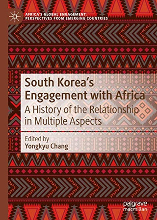 South Korea's Engagement with Africa: A History of the Relationship in Multiple Aspects (Africa's Global Engagement: Perspectives from Emerging Countries)