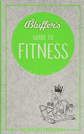 Bluffer's Guide to Fitness: Instant Wit and Wisdom (Bluffer's Guides)