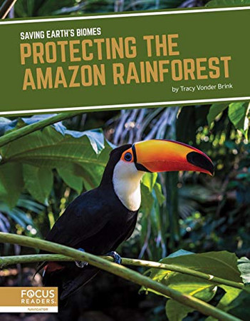 Protecting the Amazon Rainforest (Saving Earth's Biomes)