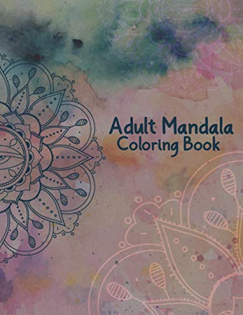 Adult Mandala Coloring Book: Stress Relieving and Calming Designs Mandala Coloring Books for Adults Relaxation - 50 Beautiful Design Mandalas Coloring ... for Meditation, Stress Relief and Relaxation
