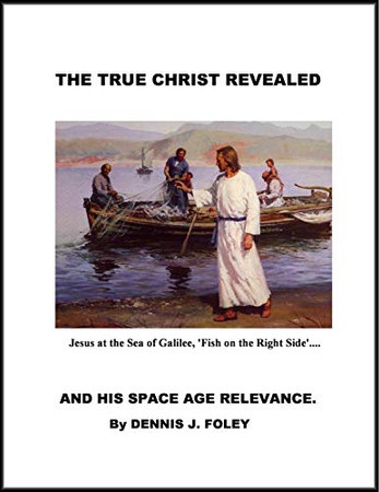 The True Christ Revealed and His Space Age Relevance