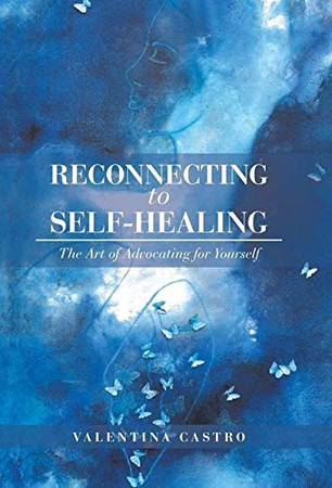 Reconnecting to Self-Healing: The Art of Advocating for Yourself