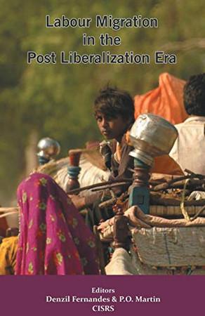 Labour Migration in the Post Liberalization Era