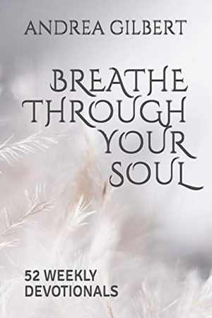 BREATHE THROUGH YOUR SOUL: 52 WEEKLY DEVOTIONALS