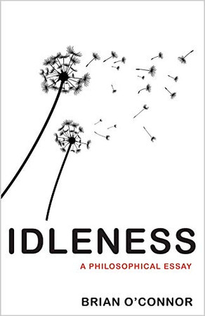 Idleness: A Philosophical Essay
