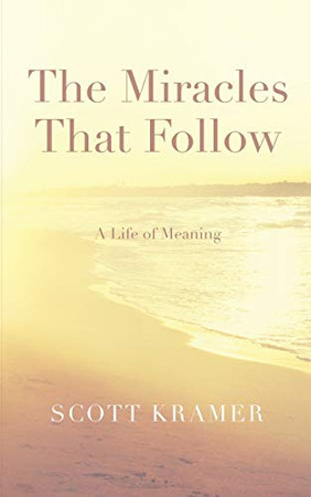 The Miracles That Follow: A Life of Meaning