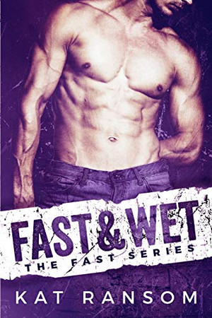 Fast & Wet: A Formula 1 Romance (The Fast Series)