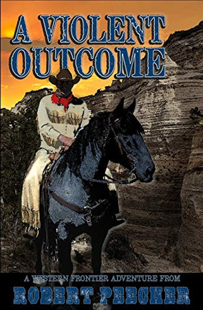 A Violent Outcome: A Western Frontier Adventure (A Rab Sinclair Western)
