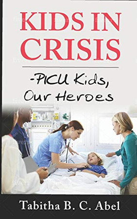 KIDS IN CRISIS: PICU Kids, Our Heroes