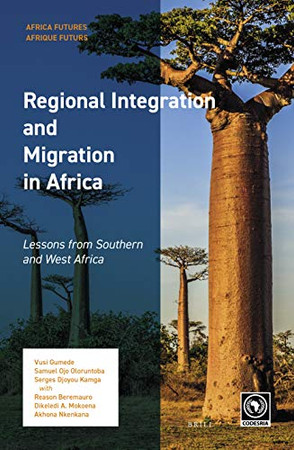 Regional Integration and Migration in Africa Lessons from Southern and West Africa (Africa Futures / Afrique Futurs)