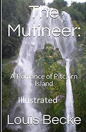 The Mutineer: A Romance of Pitcairn Island Illustrated - 9781650686059