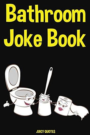 Bathroom Joke Book: The Ultimate Bathroom Reader With 600 Funny Jokes
