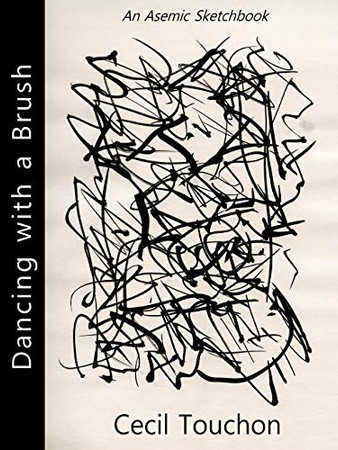 Dancing with a Brush - An Asemic Sketchbook