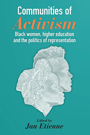 Communities of Activism: Black Women, Higher Education and the Politics of Representation