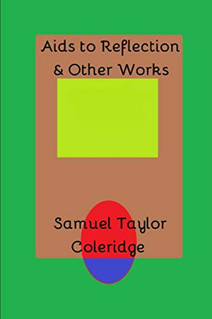 Aids to Reflection & Other Works