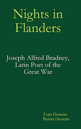Nights in Flanders. Joseph Alfred Bradney, Latin Poet of the Great War