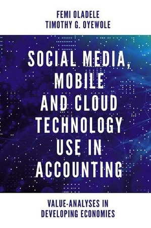 Social Media, Mobile and Cloud Technology Use in Accounting: Value-analyses in Developing Economies - 9781839821615
