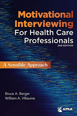 Motivational Interviewing for Health Care Professionals (A Sensible Approach)