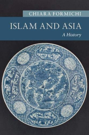 Islam and Asia: A History (New Approaches to Asian History)