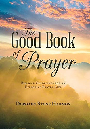 The Good Book of Prayer: Biblical Guidelines for an Effective Prayer Life