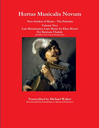 Hortus Musicalis Novum New Garden of Music - The Preludes Late Renaissance Lute Music by Elias Mertel Volume Two For Baritone Ukulele and Other Four Course Instruments