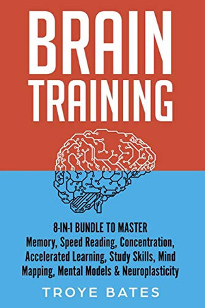 Brain Training: 8-in-1 Bundle to Master Memory, Speed Reading, Concentration, Accelerated Learning, Study Skills, Mind Mapping, Mental Models & Neuroplasticity