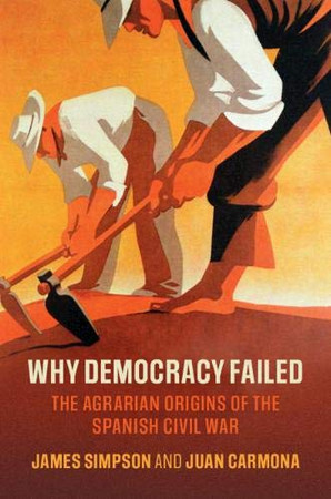 Why Democracy Failed: The Agrarian Origins of the Spanish Civil War (Cambridge Studies in Economic History - Second Series) - 9781108720380