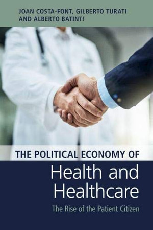 The Political Economy of Health and Healthcare: The Rise of the Patient Citizen - 9781108468251