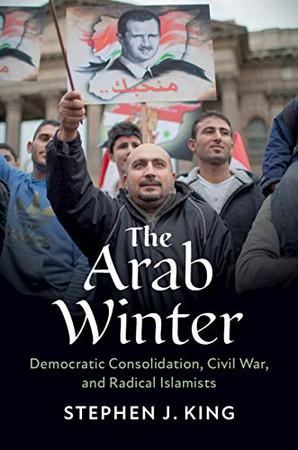 The Arab Winter: Democratic Consolidation, Civil War, and Radical Islamists - 9781108708661