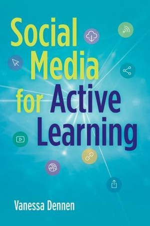 Social Media for Active Learning: Engaging Students in Meaningful Networked Knowledge Activities - 9781620366332