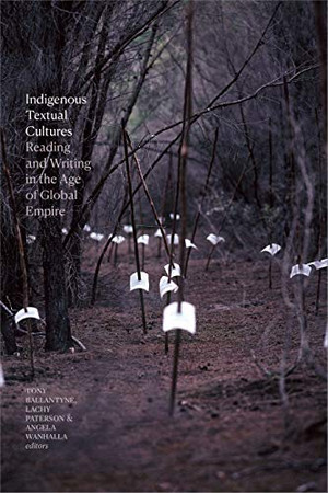Indigenous Textual Cultures: Reading and Writing in the Age of Global Empire