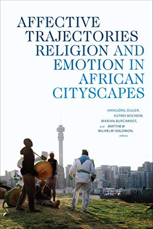 Affective Trajectories: Religion and Emotion in African Cityscapes (Religious Cultures of African and African Diaspora People) - 9781478005490