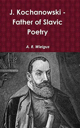 J. Kochanowski - Father of Slavic Poetry