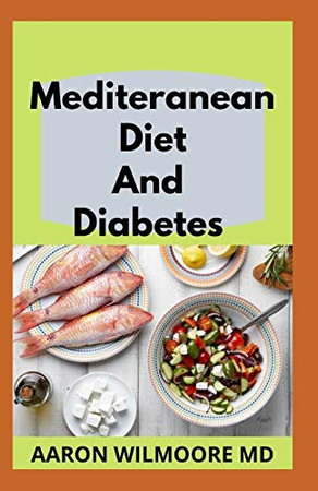 MEDITERANEAN DIET AND DIABETES: All You Need To Know About Mediterranean and Diabetes
