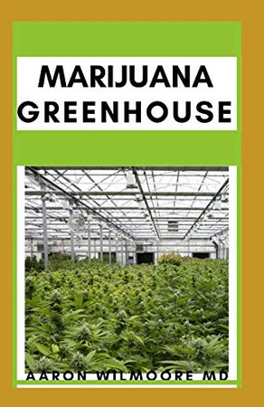 MARIJUANA GREENHOUSE: Everything You Need To Know About Growing Marijuana in Greenhouse