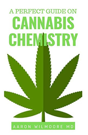 A PERFECT GUIDE ON CANNABIS CHEMISTRY: All You Need To Know About The Chemistry of Cannabis