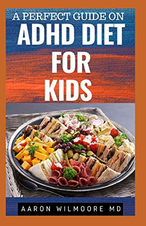 A Perfect Guide On ADHD Diet for Kids: Everything You need to Know about ADHD Diet And Kids