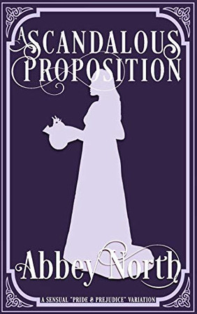 A Scandalous Proposition: A Pride & Prejudice Variation