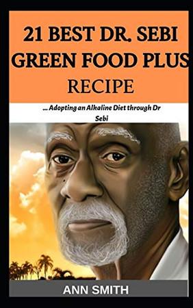21 Best Dr. Sebi Green Food Plus Recipe: … Adopting an Alkaline Diet through Dr sebi