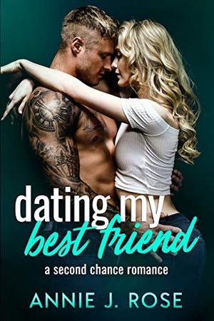 Dating My Best Friend: A Second Chance Romance