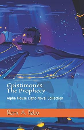 Epistimones: The Prophecy (Alpha House Light-Novel Collection)