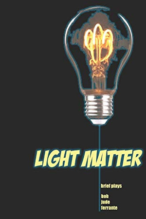 Light Matter: Brief plays (Comedies)