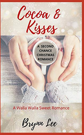 Cocoa and Kisses: A Second Chance Christmas Romance (Walla Walla Sweet Romance)