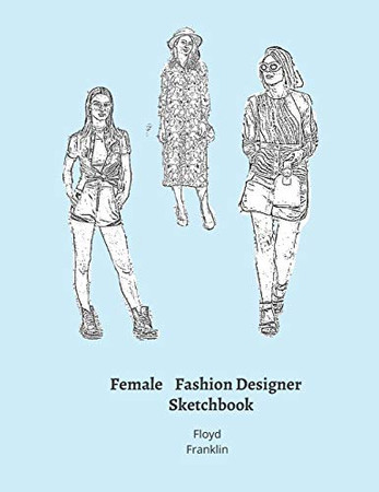 Female Fashion Designer SketchBook: 300 Large Female Figure Templates With 10 Different Poses for Easily Sketching Your Fashion Design Styles