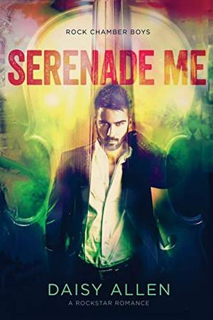Serenade Me: A Rock Chamber Boys Novel