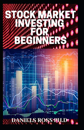 STOCK MARKET INVESTING FOR BEGINNERS: Everything You Need to know on Investing and Making Money in the Stock Market