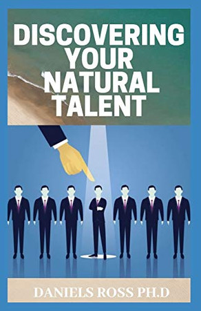 DISCOVERING YOUR NATURAL TALENT: Expert Guide on Developing and Nurturing Your Talent
