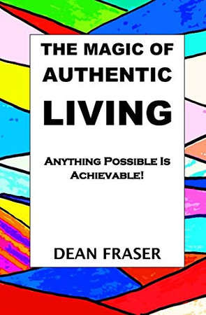 THE MAGIC OF AUTHENTIC LIVING: Anything Possible Is ACHIEVABLE!