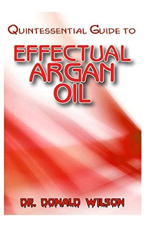 Quintessential Guide To Effectual Argan Oil